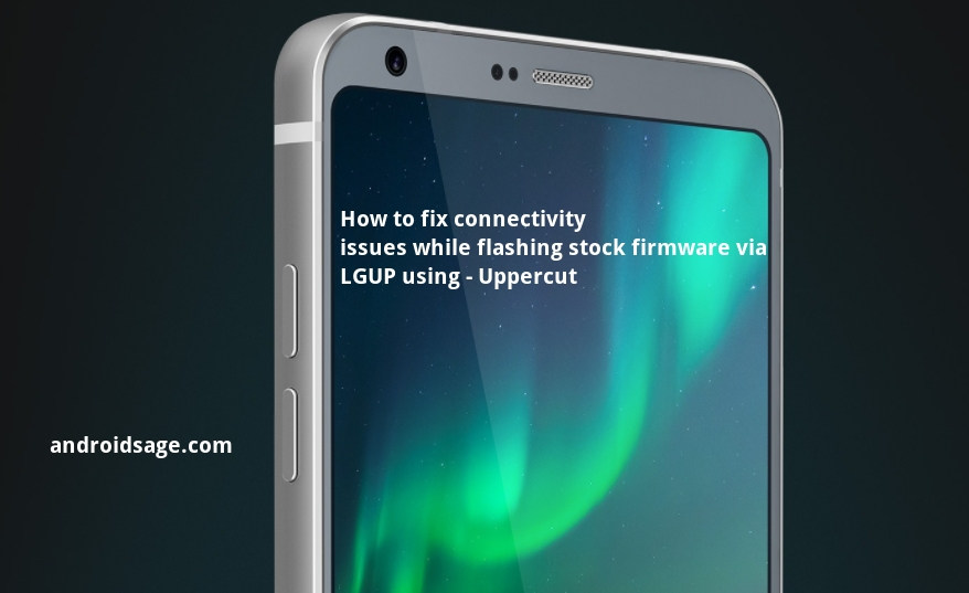 [Uppercut] How to fix all LG phone connectivity issues with LGUP while flashing stock firmware update