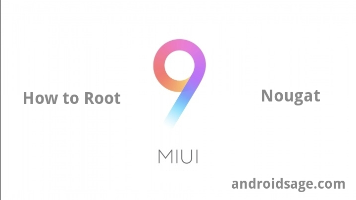 How to Root MIUI 9 Nougat