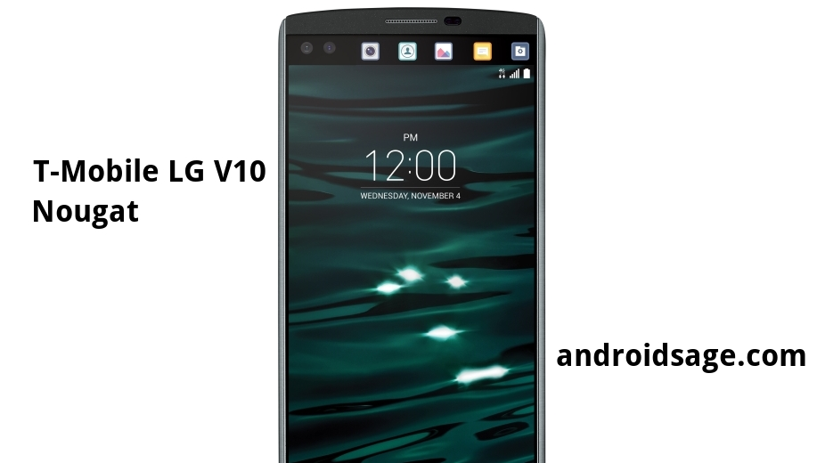 How to update T-Mobile LG V10 to Android 7 0 Nougat H90130b firmware