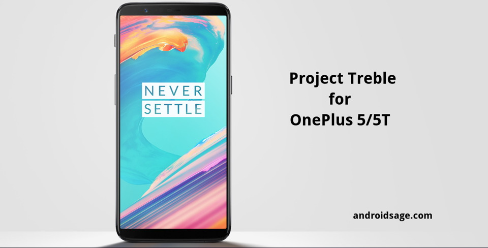 OnePlus 5 and 5T gets Project Treble Support Download latest Open Beta 13 and 11 – How to Install